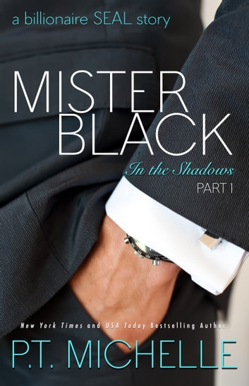 Mister Black: A Billionaire SEAL Story (Book 1) ebook by P.T. Michelle