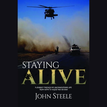 Staying Alive - A collection of true stories from depth to desert and beyond audiobook by John Steele