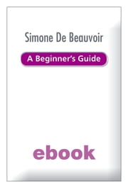 Simone de Beauvoir - A Beginner's Guide Ebook Epub ebook by Alison Holland