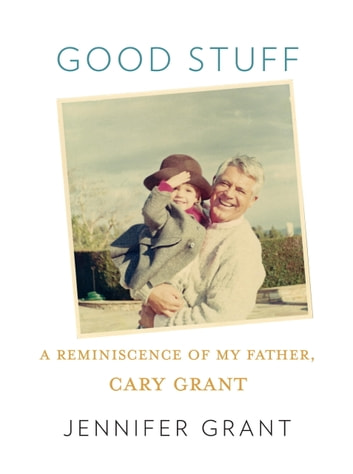 Good Stuff - A Reminiscence of My Father, Cary Grant ebook by Jennifer Grant