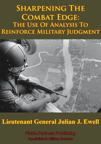 Vietnam Studies - Sharpening The Combat Edge: The Use Of Analysis To Reinforce Military Judgment [Illustrated Edition] ebook by Lieutenant General Julian J. Ewell