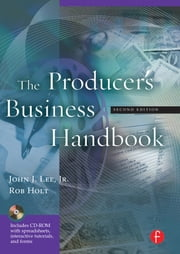 The Producer's Business Handbook ebook by John J. Lee, Jr.,Rob Holt