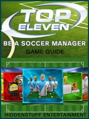 Top Eleven Football Manager Game Guide ebook by Joshua J Abbott