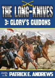 Glory's Guidons (The Long-Knives US Cavalry Western Book 3) ebook by Patrick E. Andrews