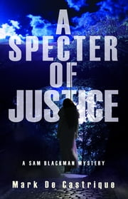 A Specter of Justice - A Sam Blackman Mystery ebook by Mark de Castrique