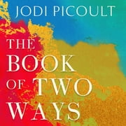 The Book of Two Ways: A stunning novel about life, death and missed opportunities audiobook by Jodi Picoult