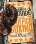 Beginner's Guide to Office Boxing ebook by Paula Schumacher