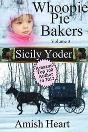 Whoopie Pie Bakers: Volume Three: Amish Heart ebook by Sicily Yoder,Kristina Farmer