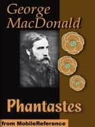 Phantastes: A Faerie Romance For Men And Women (Mobi Classics) ebook by George MacDonald