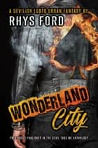 Wonderland City ebook by Rhys Ford
