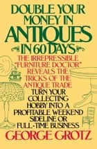 Double Your Money in Antiques in 60 Days ebook by George Grotz
