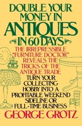 Double Your Money in Antiques ebook by George Grotz