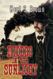 Riders In The Sunlight ebook by Kent S Brown