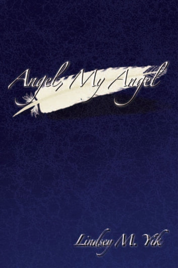 Angel, My Angel ebook by Lindsey M. Yik