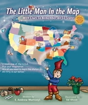 The Little Man In the Map - With Clues To Remember All 50 States ebook by E. Andrew Martonyi