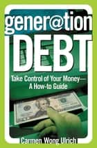 Generation Debt ebook by Carmen Wong Ulrich