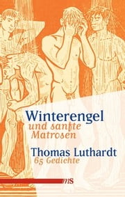Winterengel und sanfte Matrosen - 65 Gedichte ebook by Thomas Luthardt,Axel Schock