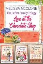 The Parker Family Trilogy: Love at the Chocolate Shop e-bog by Melissa McClone