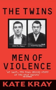 The Twins: Men of Violence ebook by Kray, Kate