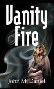 Vanity Fire - A Guy Mallon Mystery ebook by John M Daniel