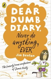 Dear Dumb Diary: Never Do Anything, Ever ebook by Jim Benton