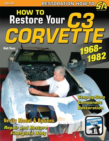 How to Restore Your Corvette: 1968-1982 ebook by Walt Thurn