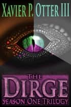 The Dirge - Season One First Half ekitaplar by Xavier P. Otter III