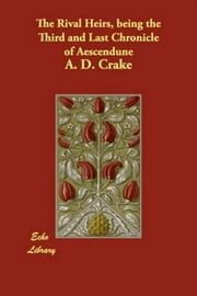 The Rival Heirs Being The Third And Last Chronicle Of Aescendune ebook by A. D. Crake