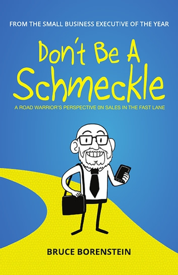 Don't Be A Schmekle - A Road Warrior's Perspective on Sales in the Fast Lane ebook by Bruce Borenstein