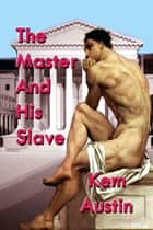 The Master And His Slave ebook by Kem Austin