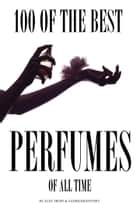 100 of the Best Perfumes of All Time ebook by alex trostanetskiy