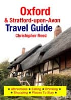 Oxford & Stratford-upon-Avon Travel Guide - Attractions, Eating, Drinking, Shopping & Places To Stay 電子書 by Christopher Reed