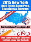 2015 New York Real Estate Exam Prep Questions and Answers: Study Guide to Passing the Salesperson Real Estate License Exam Effortlessly!