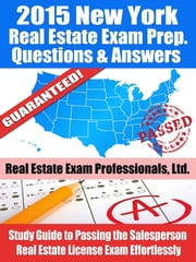 2015 New York Real Estate Exam Prep Questions and Answers: Study Guide to Passing the Salesperson Real Estate License Exam Effortlessly! ebook by Real Estate Exam Professionals Ltd.