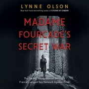 Madame Fourcade's Secret War - The Daring Young Woman Who Led France's Largest Spy Network Against Hitler audiobook by Lynne Olson