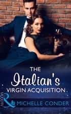The Italian's Virgin Acquisition (Mills & Boon Modern) ebook by Michelle Conder
