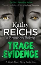 Trace Evidence - A Virals Short Story Collection ebook by Kathy Reichs