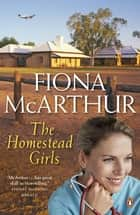 The Homestead Girls ebook by Fiona McArthur