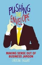 Pushing the Envelope - Making Sense Out of Business Jargon ebook by Caroline Taggart
