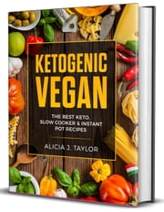 Ketogenic Vegan: the Best Keto Slow Cooker and Instant Pot Recipes