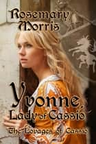 Yvonne, Lady of Cassio ebook by Rosemary Morris