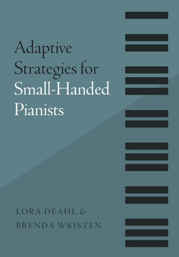 Adaptive Strategies for Small-Handed Pianists ebook by Brenda Wristen,Lora Deahl