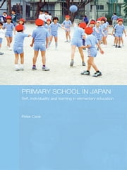 Primary School in Japan - Self, Individuality and Learning in Elementary Education ebook by Peter Cave