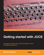 Getting started with JUCE ebook by Martin Robinson
