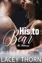 His to Bear ebook by Lacey Thorn