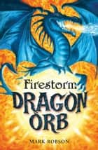 Dragon Orb: Firestorm ebook by Mark Robson