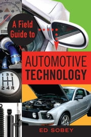 A Field Guide to Automotive Technology ebook by Ed Sobey