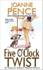 Five O'Clock Twist - An Inspector Rebecca Mayfield Mystery ebook by Joanne Pence