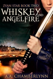 Whiskey and Angelfire ebook by A.A. Chamberlynn
