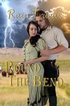Round The Bend - Oregon Historicals, #1 ebook by Rain Trueax